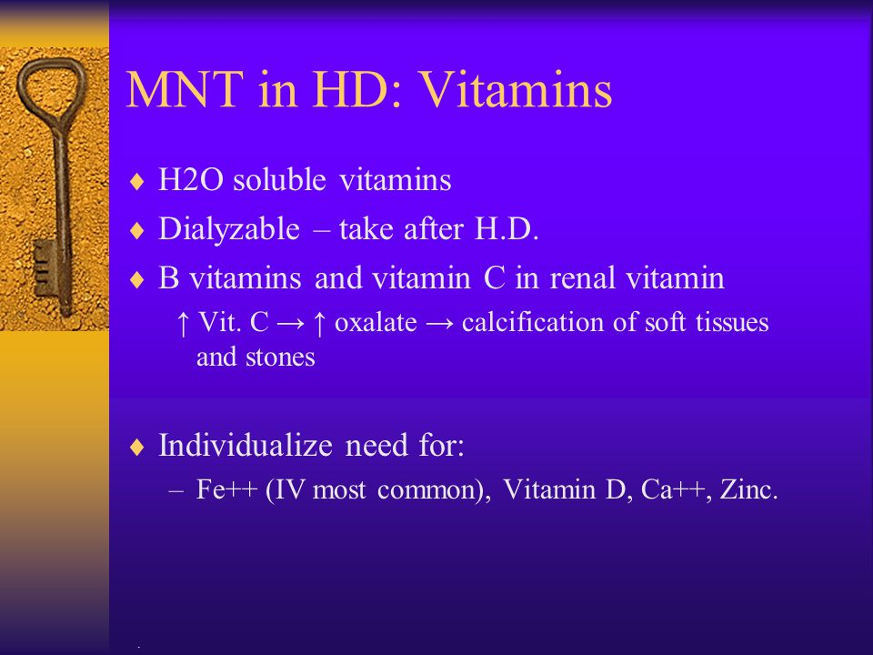 MNT in HD: Vitamins H2O soluble vitamins Dialyzable – take after H.D.