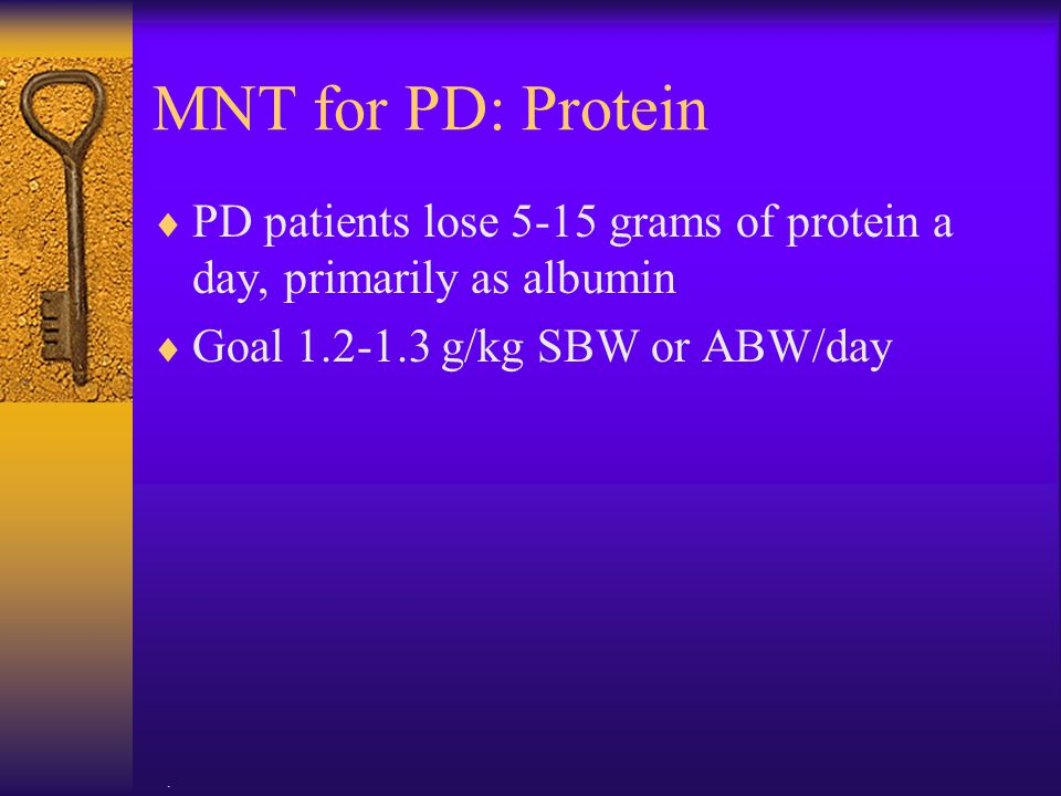 MNT for PD: Protein PD patients lose 5-15 grams of protein a day, primarily as albumin.