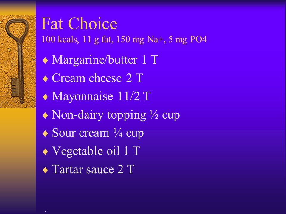 Fat Choice 100 kcals, 11 g fat, 150 mg Na+, 5 mg PO4