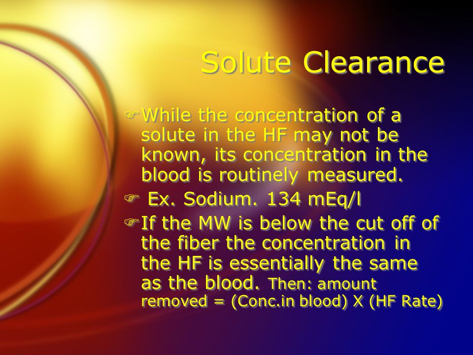 Solute Clearance While the concentration of a solute in the HF may not be known, its concentration in the blood is routinely measured.