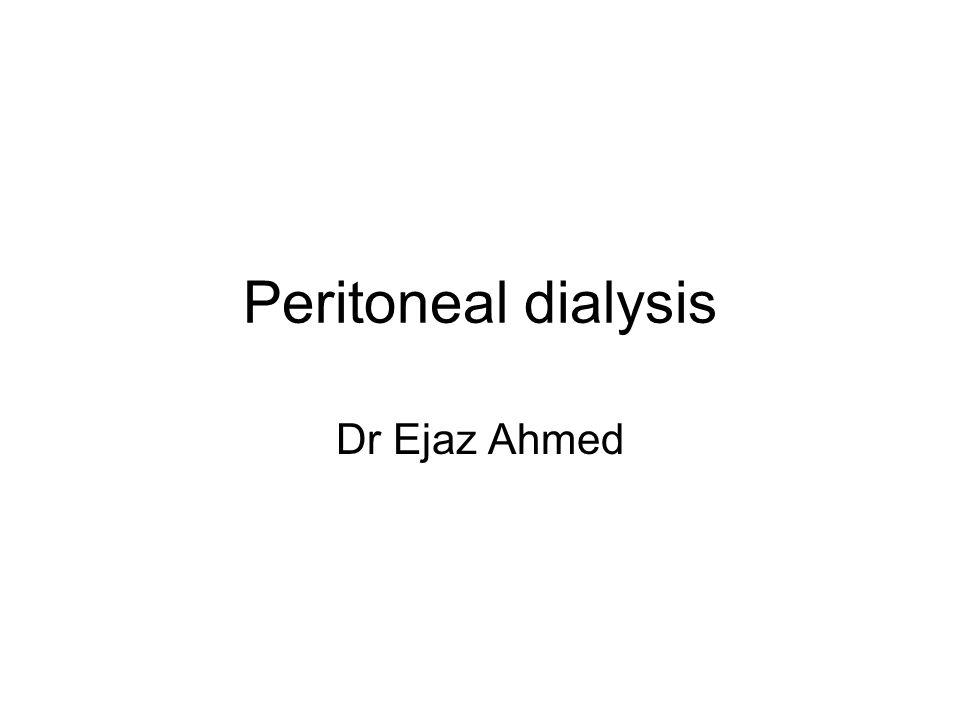 Peritoneal dialysis Dr Ejaz Ahmed