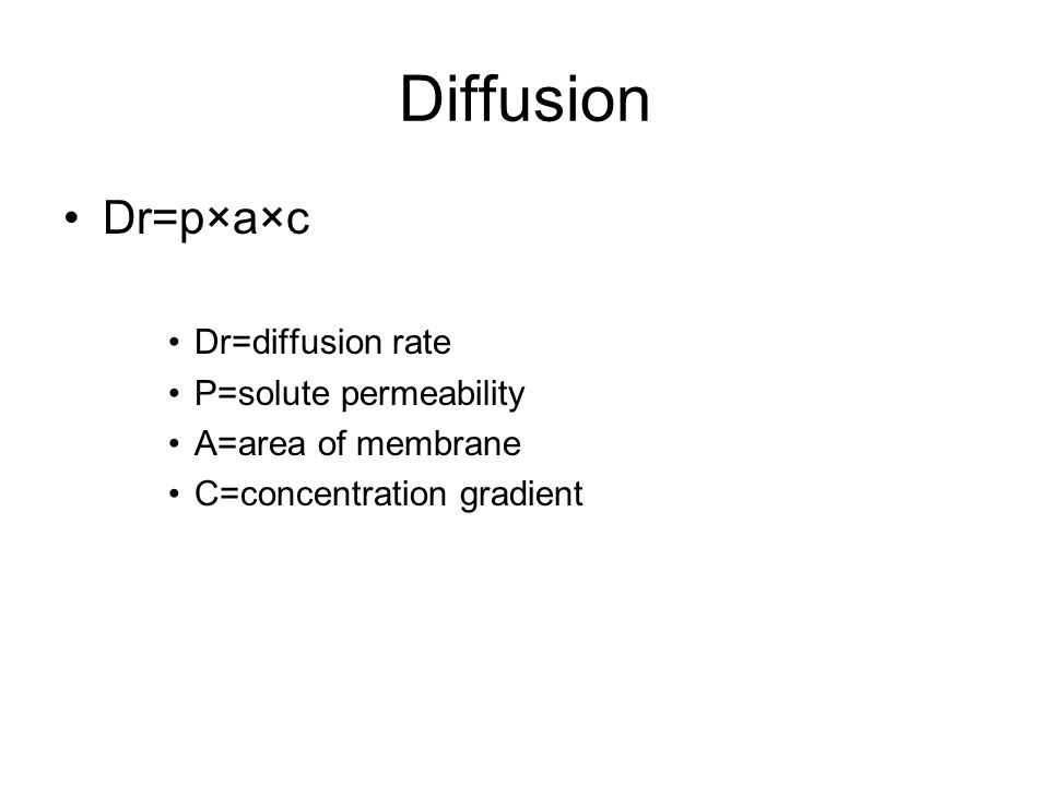 Diffusion Dr=p×a×c Dr=diffusion rate P=solute permeability