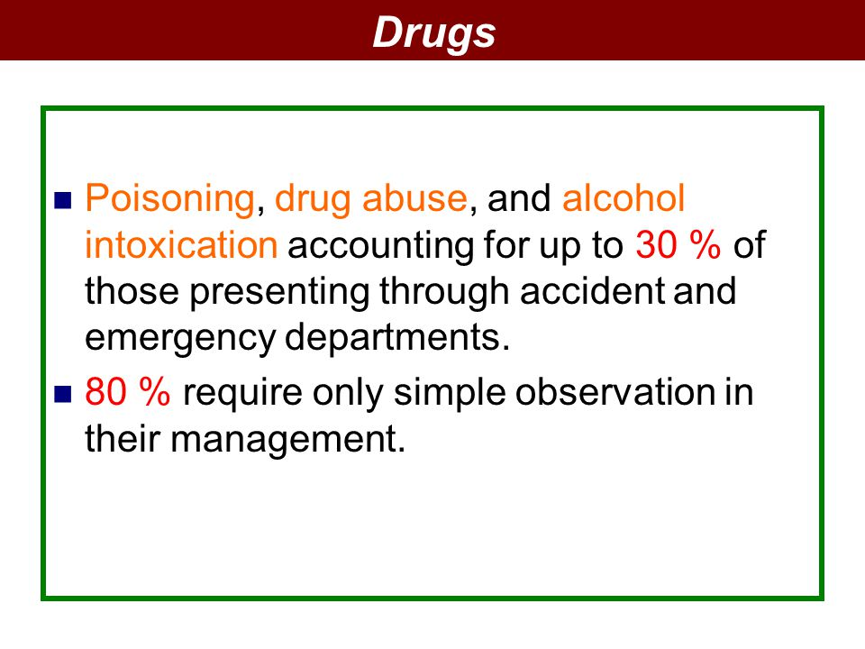 Drugs Poisoning, drug abuse, and alcohol intoxication accounting for up to 30 % of those presenting through accident and emergency departments.