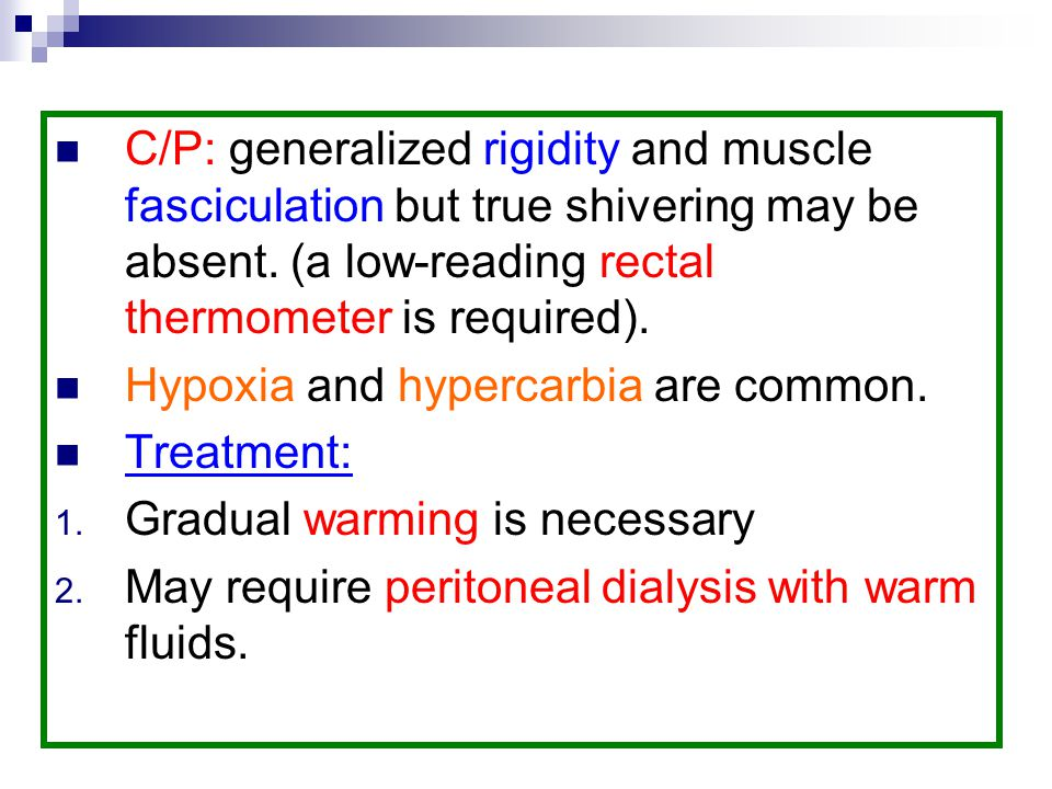 C/P: generalized rigidity and muscle fasciculation but true shivering may be absent. (a low-reading rectal thermometer is required).