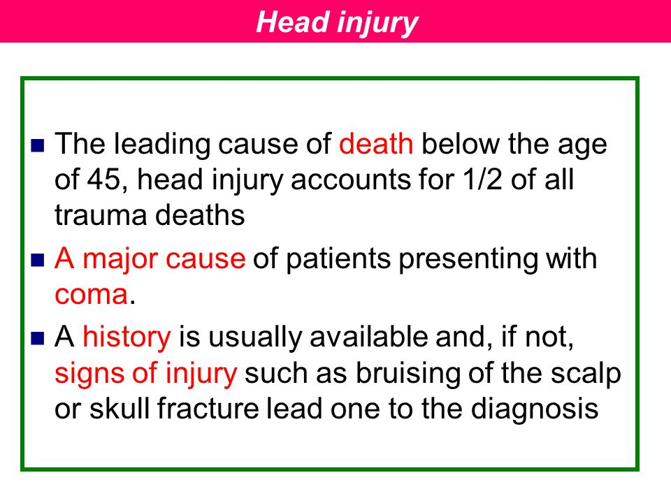 Head injury The leading cause of death below the age of 45, head injury accounts for 1/2 of all trauma deaths.
