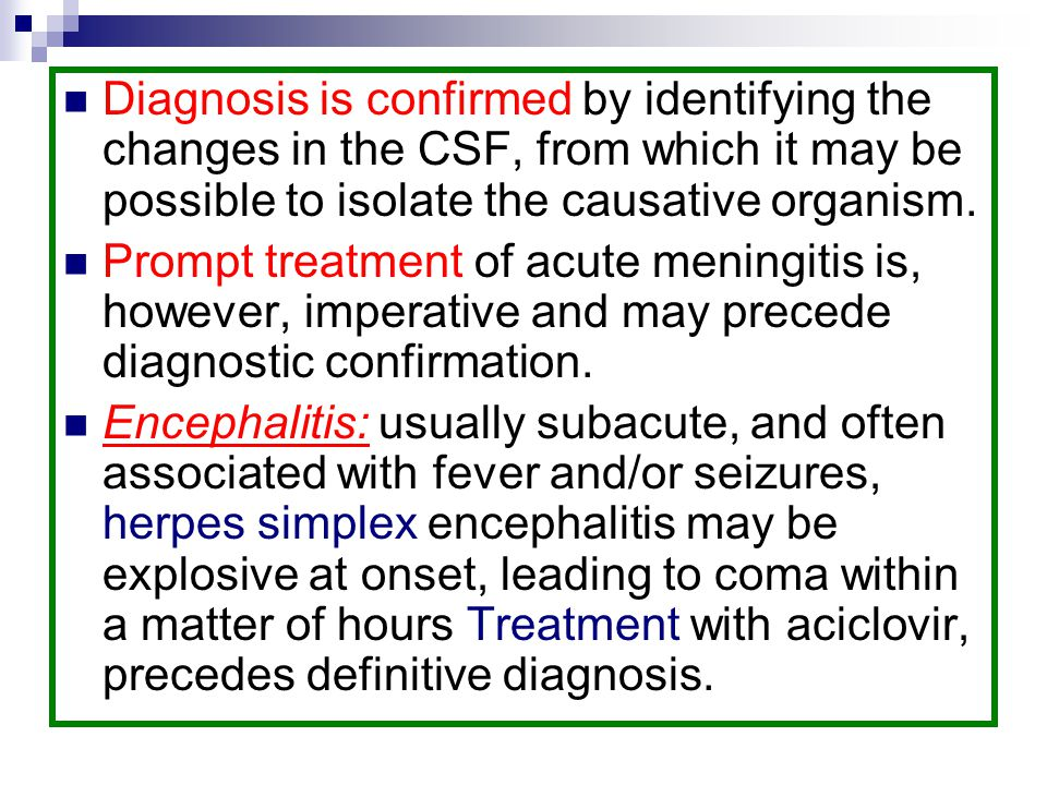 Diagnosis is confirmed by identifying the changes in the CSF, from which it may be possible to isolate the causative organism.