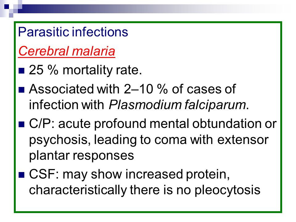 Parasitic infections Cerebral malaria. 25 % mortality rate. Associated with 2–10 % of cases of infection with Plasmodium falciparum.