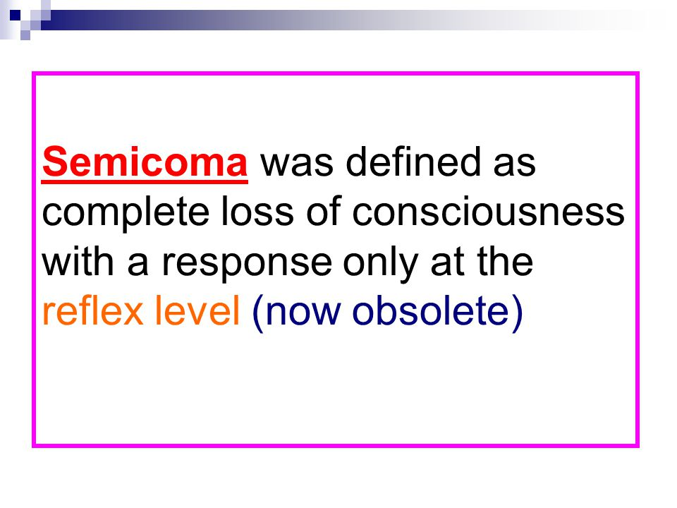 Semicoma was defined as complete loss of consciousness with a response only at the reflex level (now obsolete)