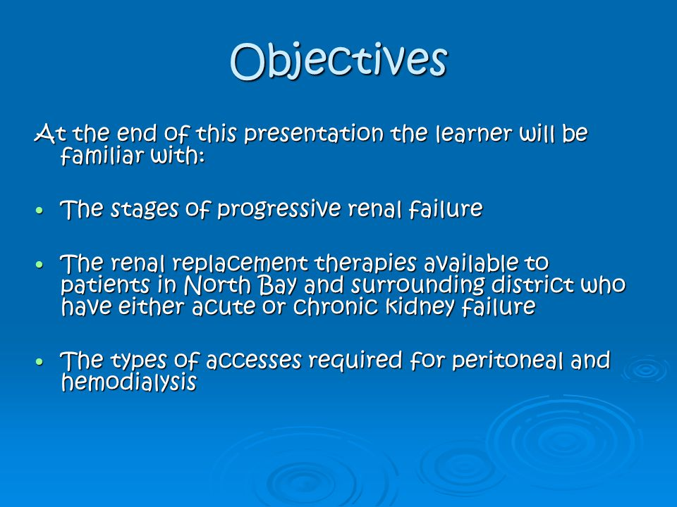 Objectives At the end of this presentation the learner will be familiar with: The stages of progressive renal failure.