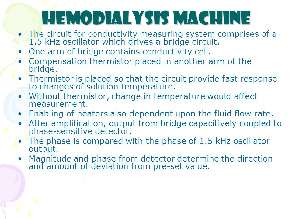 Hemodialysis Machine The circuit for conductivity measuring system comprises of a 1.5 kHz oscillator which drives a bridge circuit.