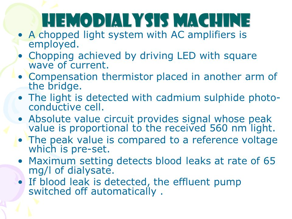 Hemodialysis Machine A chopped light system with AC amplifiers is employed. Chopping achieved by driving LED with square wave of current.