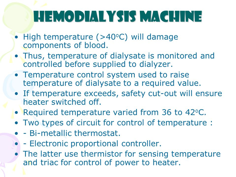 Hemodialysis Machine High temperature (>40oC) will damage components of blood.