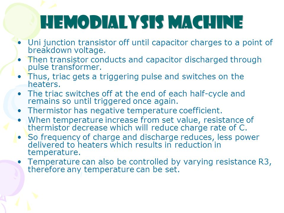 Hemodialysis Machine Uni junction transistor off until capacitor charges to a point of breakdown voltage.