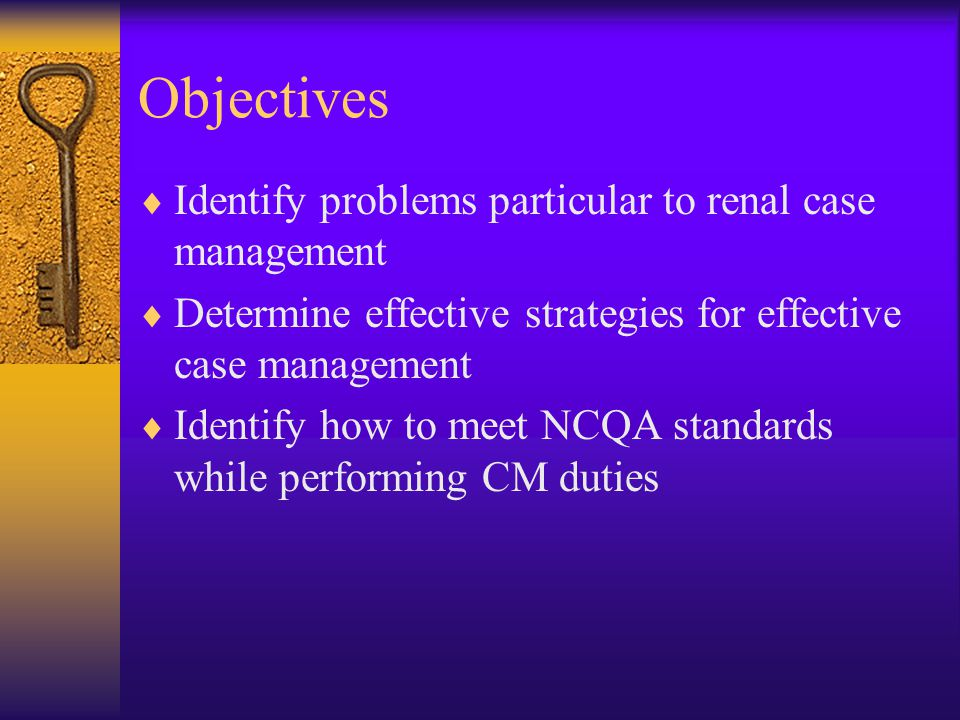 Objectives Identify problems particular to renal case management