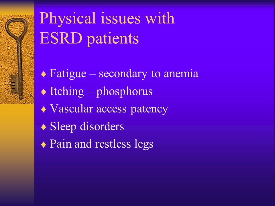 Physical issues with ESRD patients