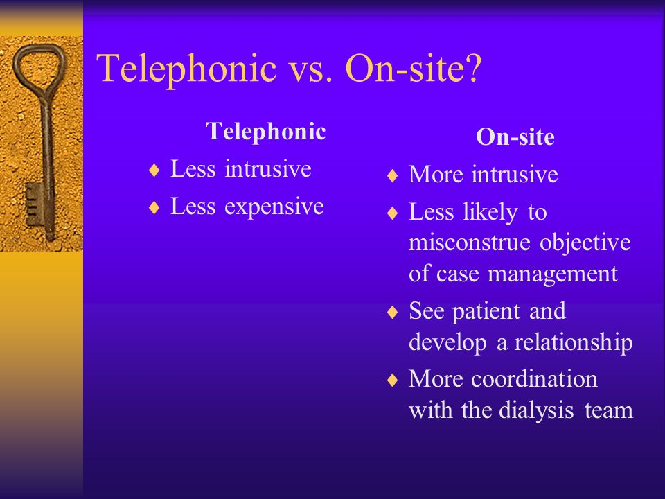 Telephonic vs. On-site Telephonic On-site Less intrusive