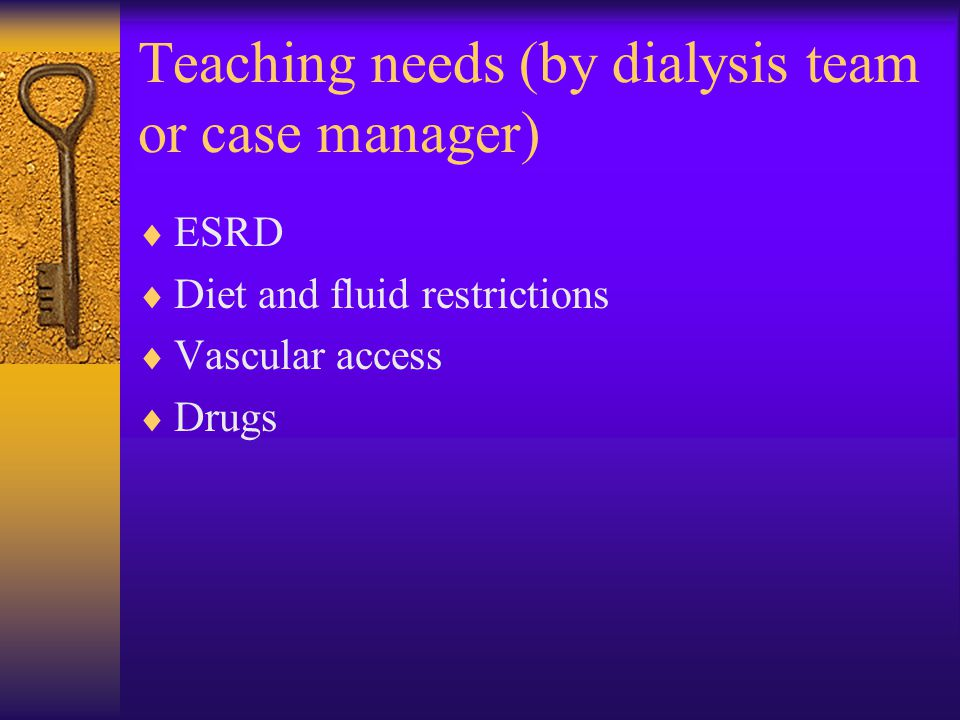 Teaching needs (by dialysis team or case manager)