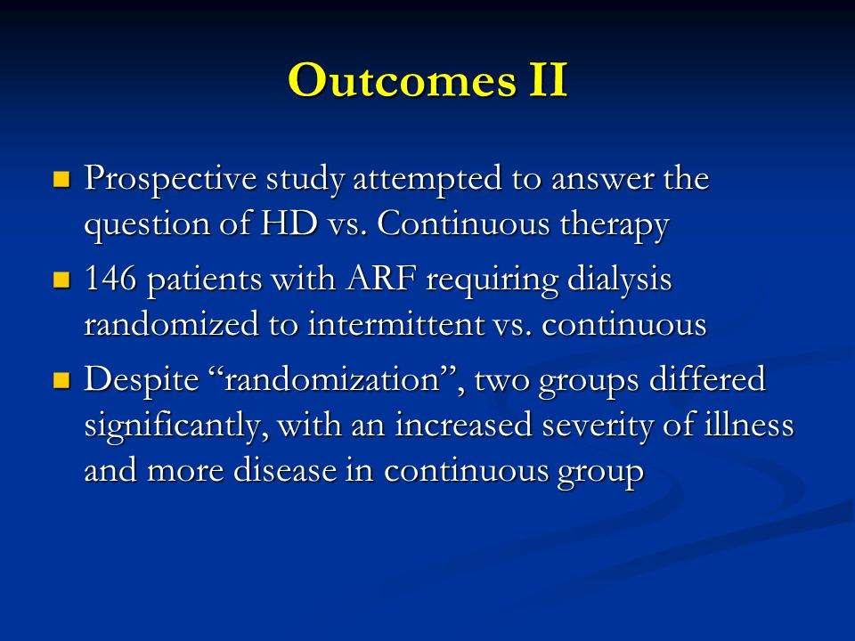 Outcomes II Prospective study attempted to answer the question of HD vs. Continuous therapy.