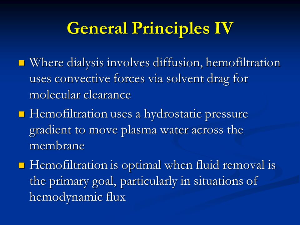General Principles IV Where dialysis involves diffusion, hemofiltration uses convective forces via solvent drag for molecular clearance.