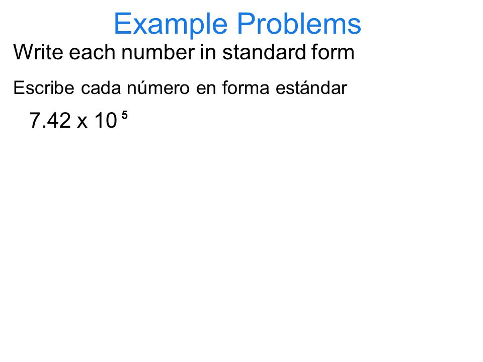Example Problems Write each number in standard form 7.42 x 10