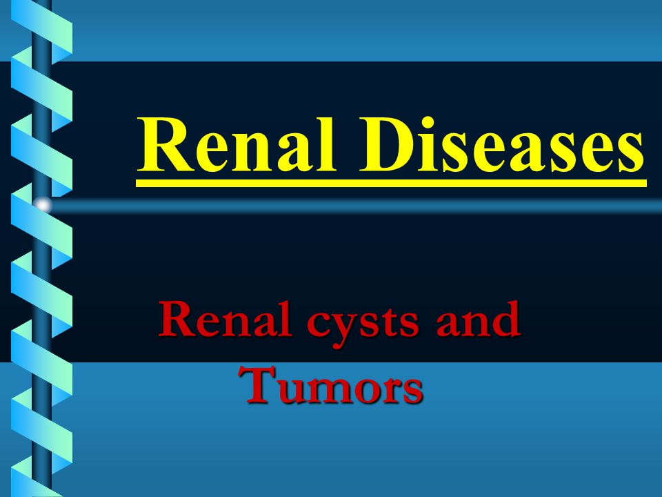 Renal Diseases Renal cysts and Tumors