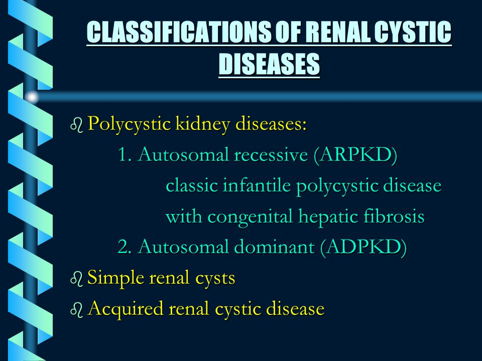 CLASSIFICATIONS OF RENAL CYSTIC DISEASES