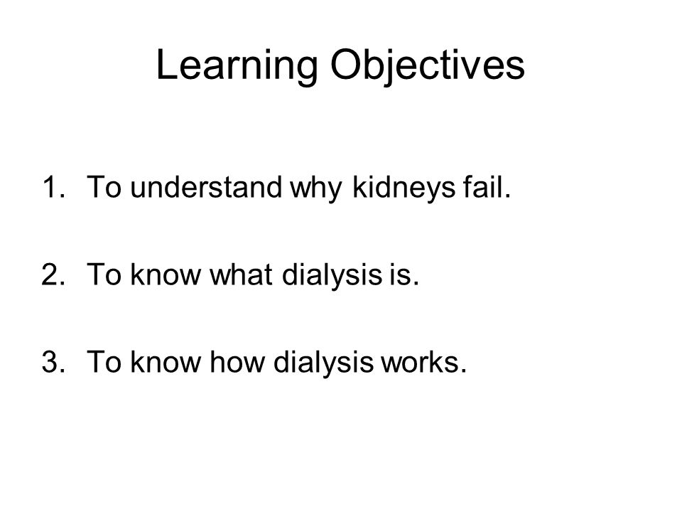 Learning Objectives To understand why kidneys fail.