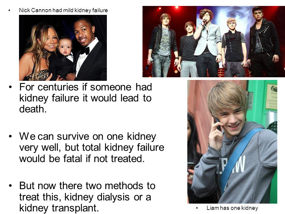 For centuries if someone had kidney failure it would lead to death.