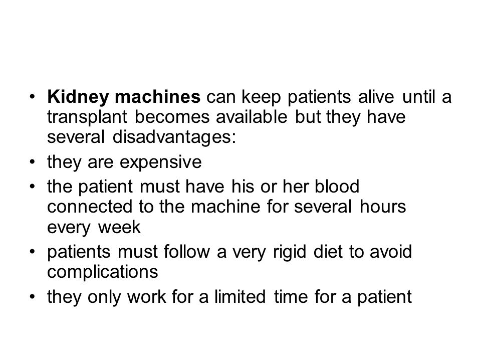 Kidney machines can keep patients alive until a transplant becomes available but they have several disadvantages: