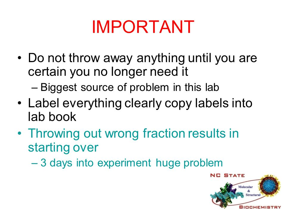 IMPORTANT Do not throw away anything until you are certain you no longer need it. Biggest source of problem in this lab.