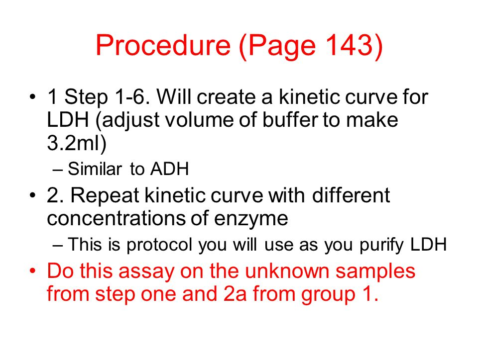 Procedure (Page 143) 1 Step 1-6. Will create a kinetic curve for LDH (adjust volume of buffer to make 3.2ml)