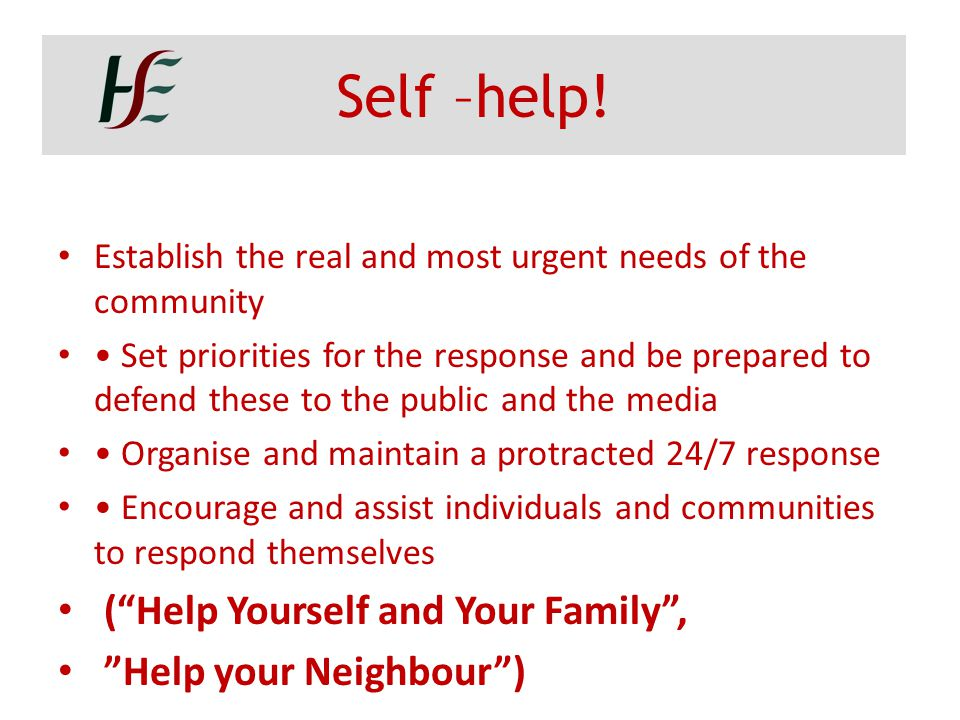 Self –help! ( Help Yourself and Your Family , Help your Neighbour )
