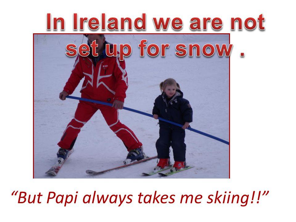 But Papi always takes me skiing!!