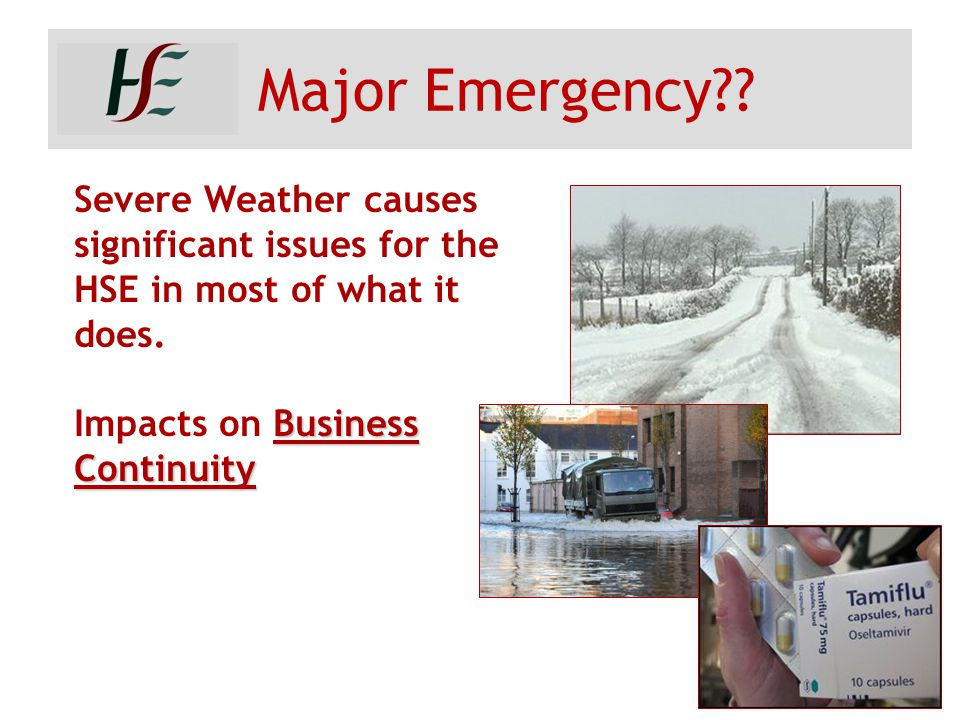 Major Emergency . Severe Weather causes significant issues for the HSE in most of what it does.