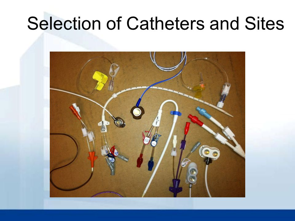 Selection of Catheters and Sites