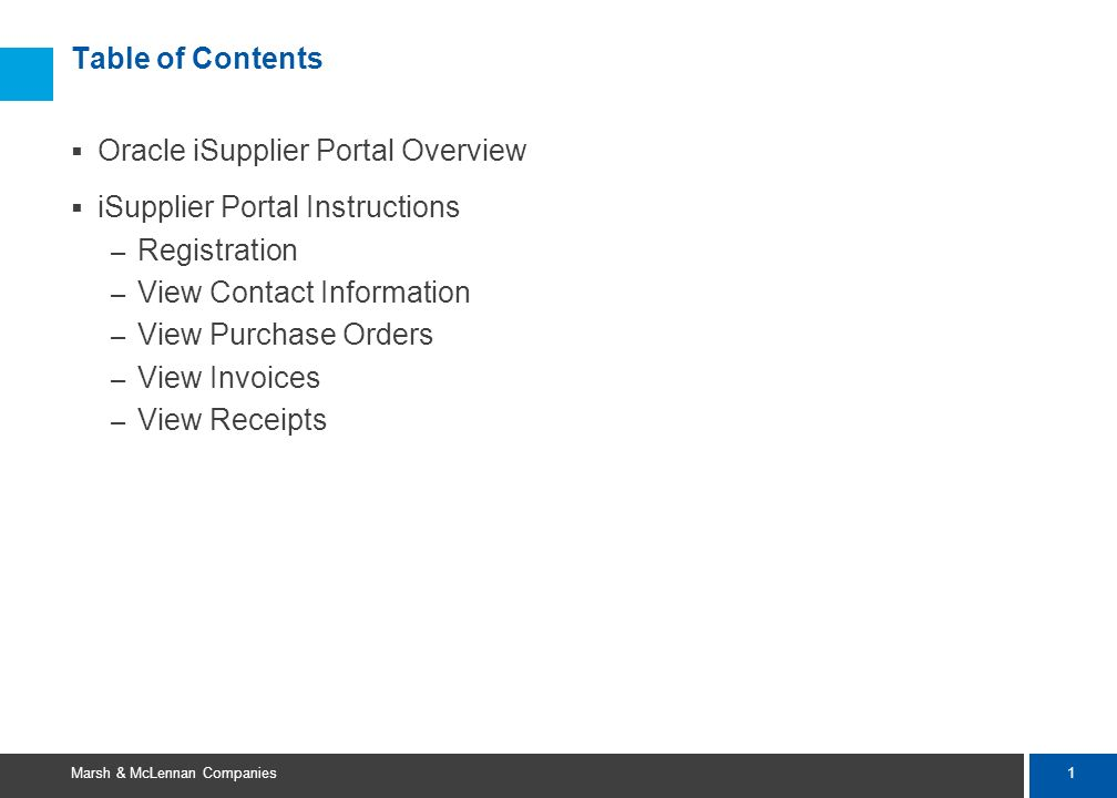 Table of Contents Oracle iSupplier Portal Overview. iSupplier Portal Instructions. Registration. View Contact Information.
