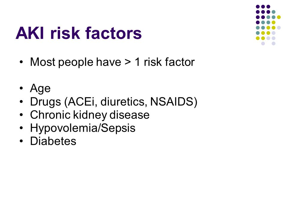 AKI risk factors Most people have > 1 risk factor Age