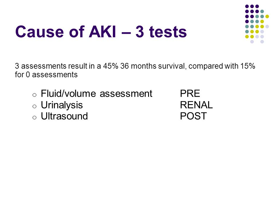 Cause of AKI – 3 tests Fluid/volume assessment PRE Urinalysis RENAL