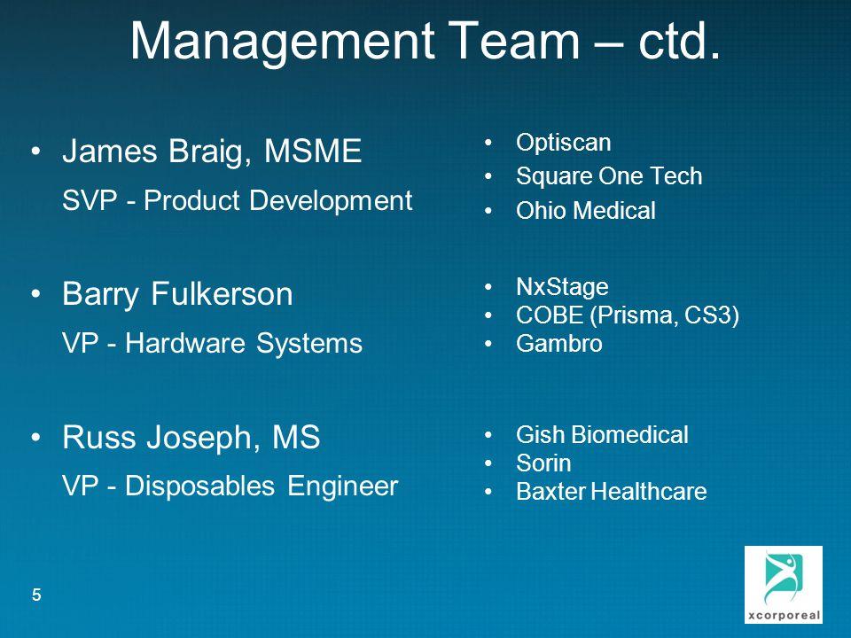 Management Team – ctd. James Braig, MSME SVP - Product Development