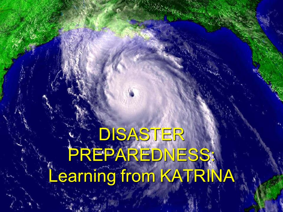 DISASTER PREPAREDNESS: Learning from KATRINA