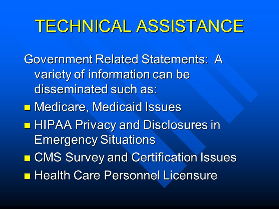 TECHNICAL ASSISTANCE Government Related Statements: A variety of information can be disseminated such as: