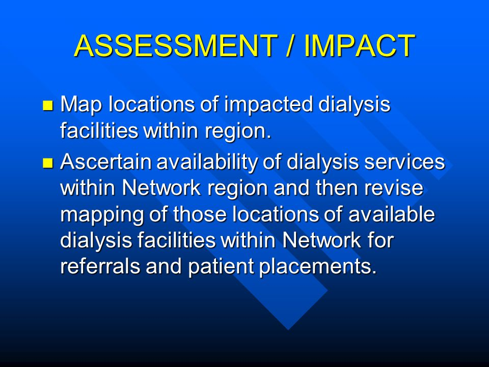 ASSESSMENT / IMPACT Map locations of impacted dialysis facilities within region.