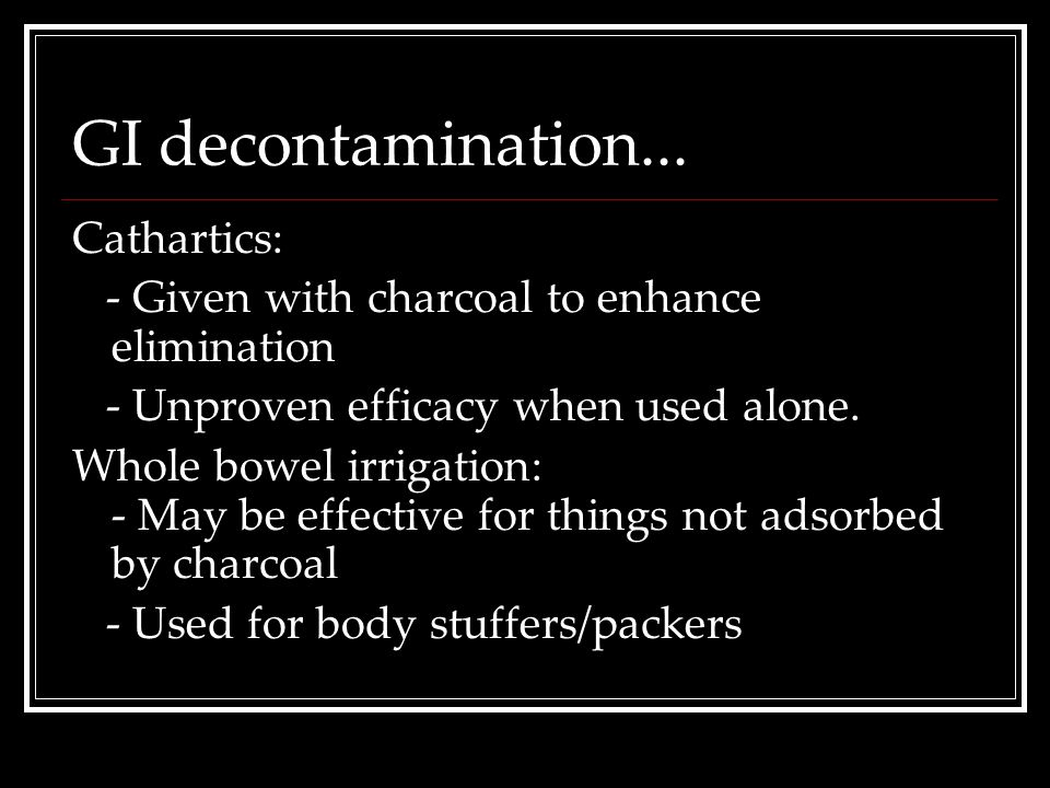 GI decontamination... Cathartics: