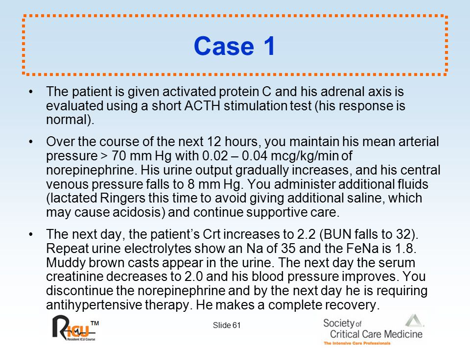 Case 1 The patient is given activated protein C and his adrenal axis is evaluated using a short ACTH stimulation test (his response is normal).
