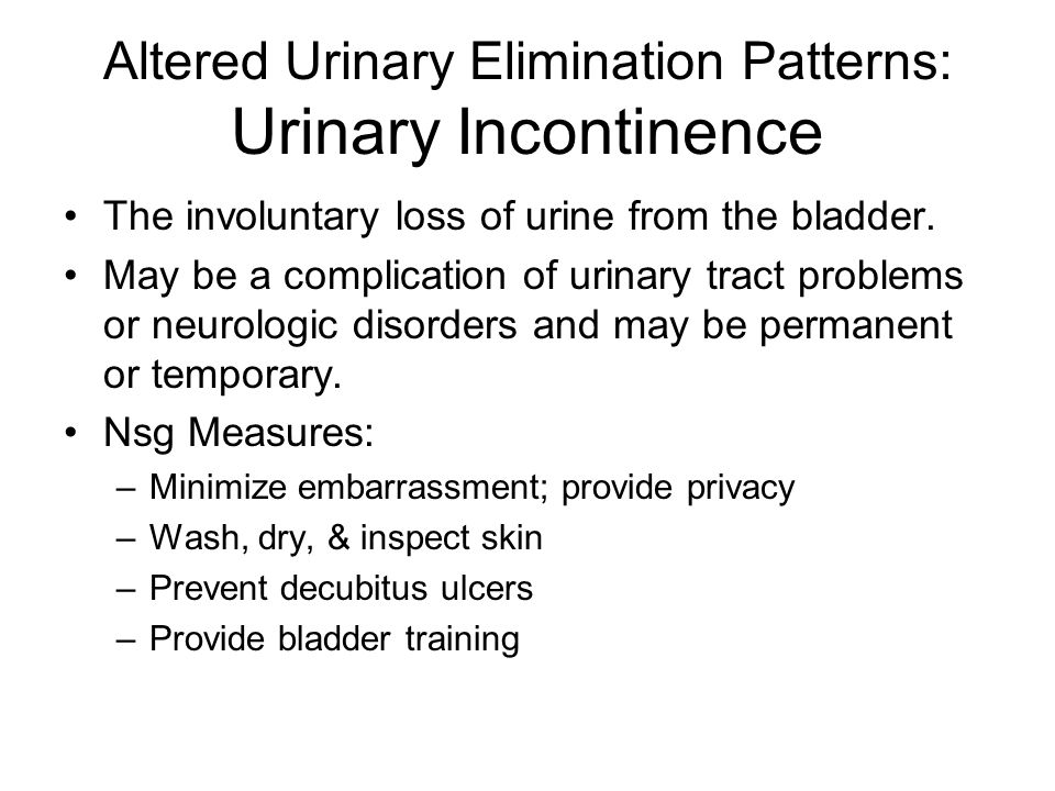 Altered Urinary Elimination Patterns: Urinary Incontinence