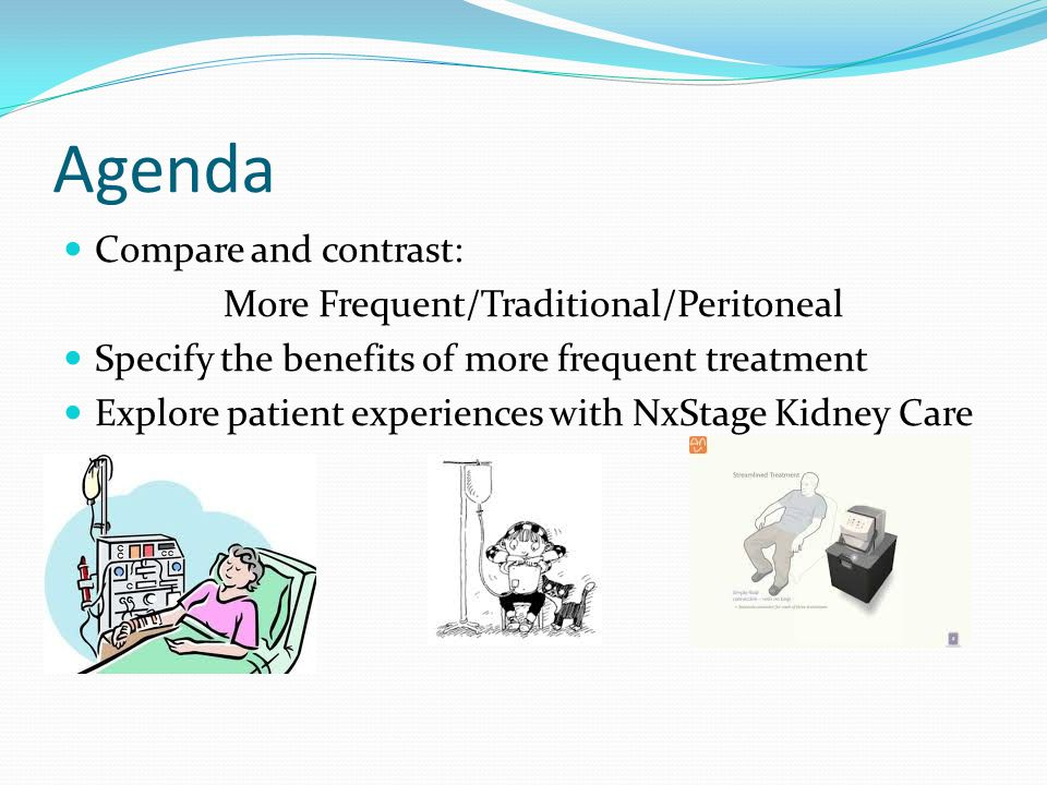 Agenda Compare and contrast: More Frequent/Traditional/Peritoneal