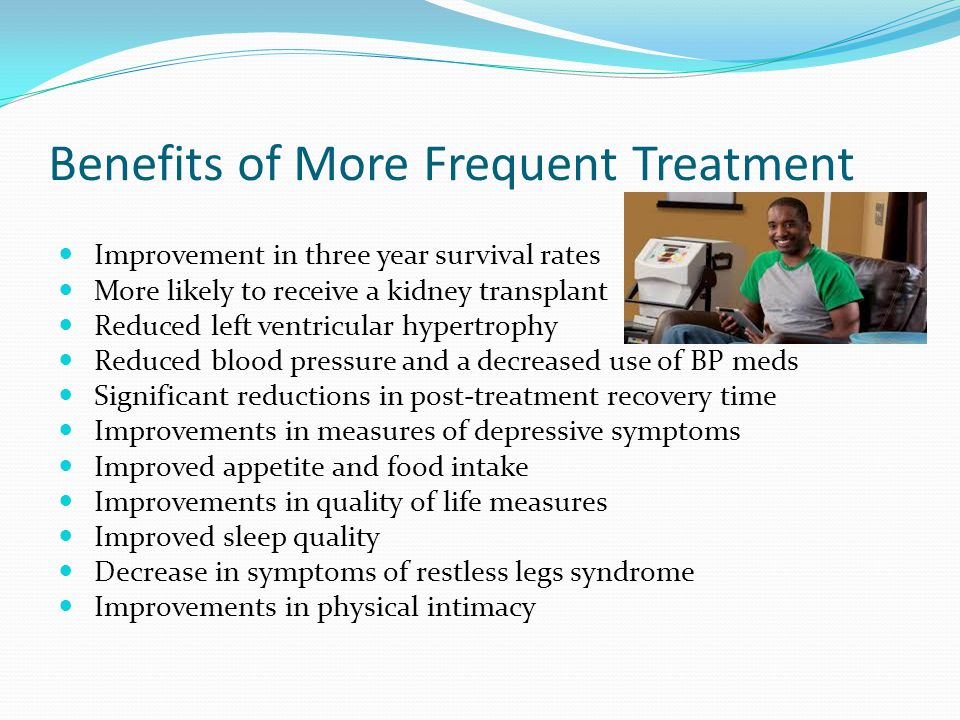 Benefits of More Frequent Treatment