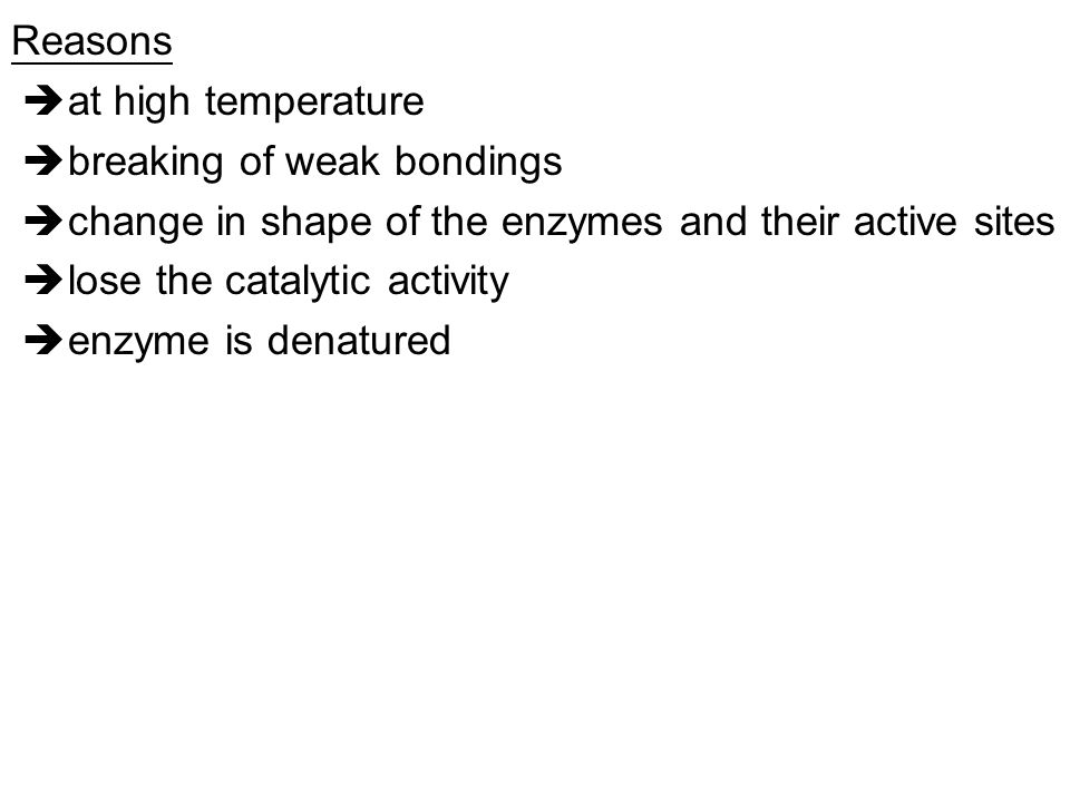 Reasons  at high temperature.  breaking of weak bondings.  change in shape of the enzymes and their active sites.