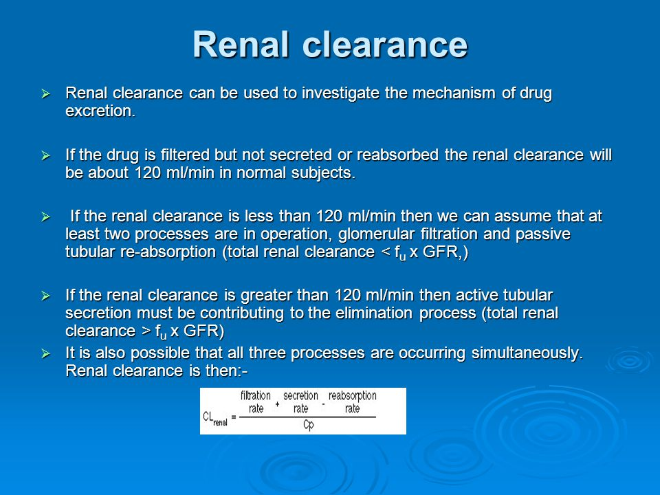 Renal clearance Renal clearance can be used to investigate the mechanism of drug excretion.