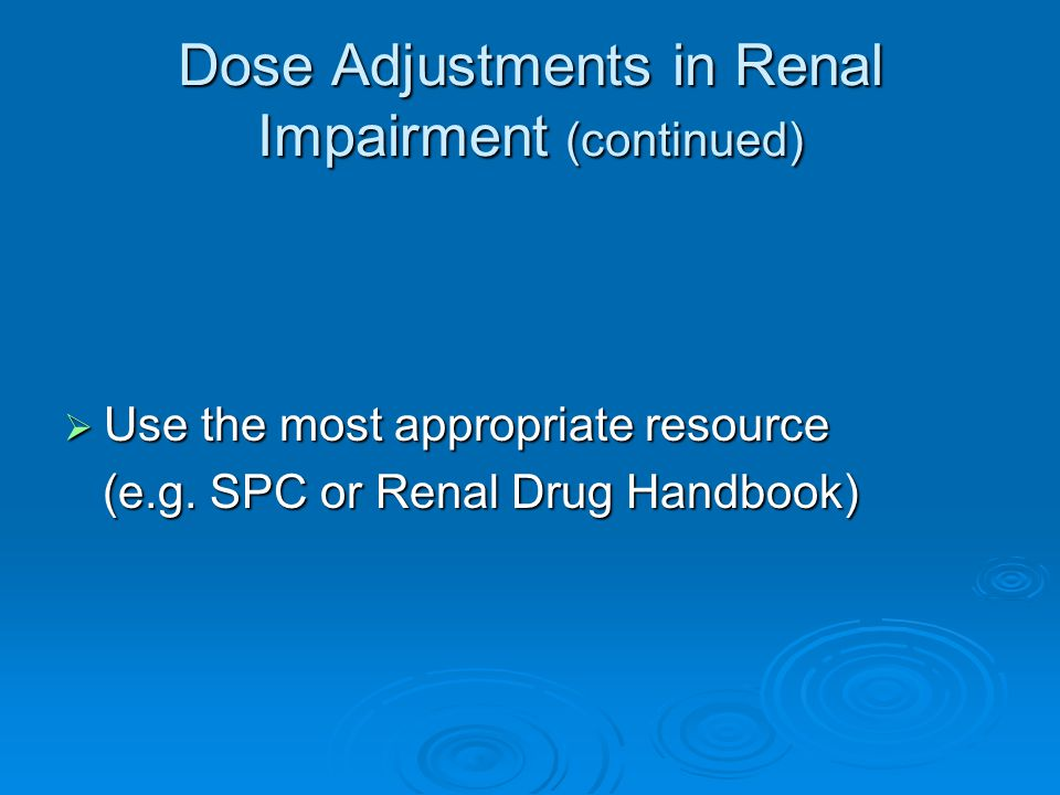 Dose Adjustments in Renal Impairment (continued)
